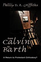 From Calvin to Barth : a return to Protestant orthodoxy?
