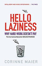Hello laziness! : why hard work doesn't pay