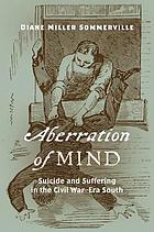 Aberration of mind : suicide and suffering in the Civil War-era South