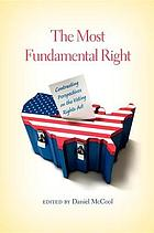 The most fundamental right : contrasting perspectives on the Voting Rights Act by Daniel McCool