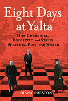 Eight days at Yalta : how Churchill, Roosevelt, and Stalin shaped the post-war world