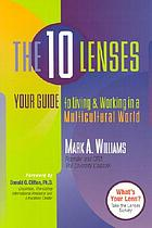 The ten lenses : your guide to living and working in a multicultural world