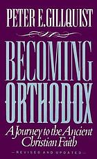 Becoming Orthodox : a journey to the ancient Christian faith