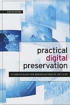 Practical digital preservation : a how-to guide for organizations of any size