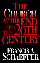 The church at the end of the twentieth century ; including, the church before the watching world