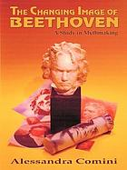 The changing image of Beethoven : a study in mythmaking