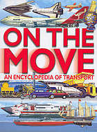 On the move : an encyclopedia of transport.