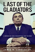 Last of the gladiators : a memoir of love, redemption, and the mob