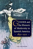 Gender and the rhetoric of modernity in Spanish America : 1850-1910
