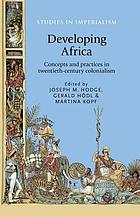 Developing Africa. Concepts and practices in twentieth-century colonialism.