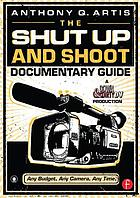 The shut up and shoot documentary guide : a Down & dirty DV production
