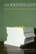 The writing life : writers on how they think and work : a collection from the Washington post book world