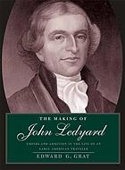 The making of John Ledyard : empire and ambition in the life of an early American traveler