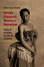 African diasporic women's narratives : politics of resistance, survival, and citizenship