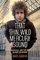That thin, wild mercury sound : Dylan, Nashville, and the making of Blonde on blonde