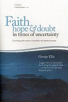 Faith, hope & doubt in times of uncertainty : combining the realms of scientific and spiritual inquiry