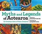 Myths and legends of Aotearoa : 15 timeless tales of New Zealand