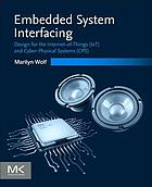 Embedded system interfacing : design for the internet-of-things (IOT) and cyber-physical systems (CPS)