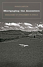 Mortgaging the ancestors : ideologies of attachment in Africa