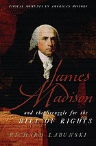 James Madison and the struggle for the Bill of Rights by Richard E Labunski