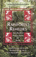 Rainforest remedies : one hundred healing herbs of Belize