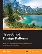 TypeScript design patterns : boost your development efficiency by learning about design patterns in TypeScript