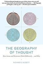 The geography of thought : how Asians and Westerners think differently-- and why