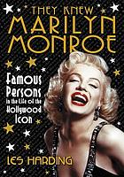 They knew Marilyn Monroe : famous persons in the life of the Hollywood icon
