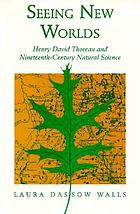 Seeing the new worlds : Henry David Thoreau and nineteenth-century natural science