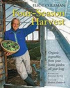 Four-season harvest : organic vegetables from your home garden all year around