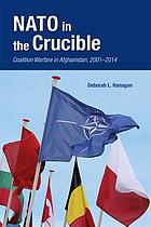 NATO in the crucible : coalition warfare in Afghanistan, 2001-2014