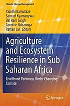 Agriculture and ecosystem resilience in Sub Saharan Africa : livelihood pathways under changing climate