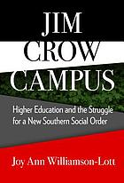 Jim Crow campus : higher education and the struggle for a new southern social order