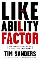 The likeability factor : how to boost your L-factor & achieve your life's dreams