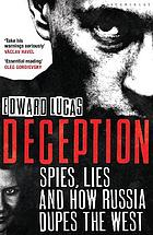 Deception : spies, lies and how Russia dupes the West