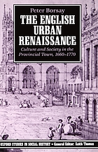 The English urban renaissance : culture and society in the provinical town, 1660-1770