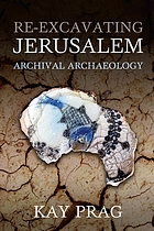 Re-excavating Jerusalem : archival archaeology