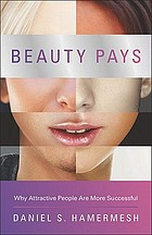 Beauty Pays - Why Attractive People Are More Successful.