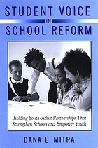 Student voice in school reform : building youth-adult partnerships that strengthen schools and empower youth