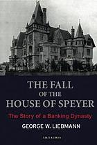 The fall of the House of Speyer : the story of a banking dynasty