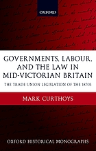Governments, labour, and the law in mid-Victorian Britain : the trade union legislation of the 1870s