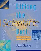 Lifting the scientific veil : science appreciation for the nonscientist