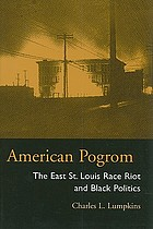 American pogrom : the East St. Louis race riot and black politics