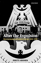 After the expulsion : West Germany and Eastern Europe, 1945-1990