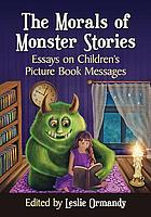 The morals of monster stories : essays on children's picture book messages