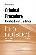 Criminal procedure : constitutional limitations in a nutshell
