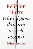 Religion Hurts : Why Religions do Harm as well as Good
