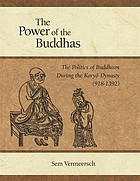 The power of the Buddhas the politics of Buddhism during the Koryo Dynasty, (918-1392)