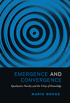 Emergence and convergence qualitative novelty and the unity of knowledge