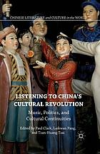 Listening to China's Cultural Revolution : Music, Politics, and Cultural Continuities